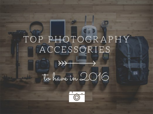 Top Photography Accessories to Have in 2016 top photography accessories 2016