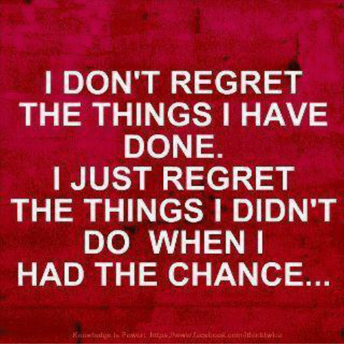 I I Didnt I Had Regret I Regret Have Wen I Things Dont Do Done Things Chance