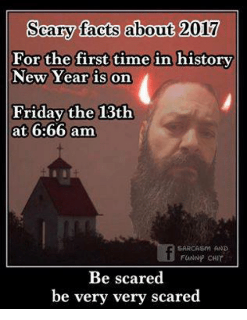 Scary Facts About 2017 for the First Time in History New Year Is on     Memes  Scare  and Friday the 13th  Scary facts about 2017 For the first