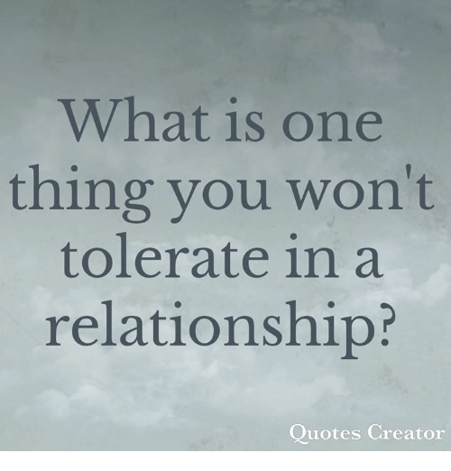 What Is One Thing You Won t Tolerate in a Relationship  Quotes     Memes  Quotes  and What Is  What is one thing you won t