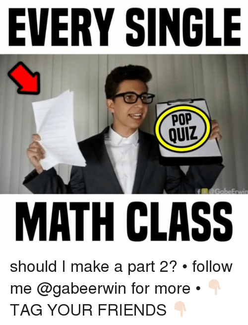 EVERY SINGLE POP QUIZ MATH CLASS Should I Make a Part 2? • Follow Me for More • 👇🏻 TAG YOUR ...