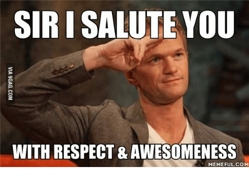 SIR I SALUTE YOU WITH RESPECT  AWESOMENESS MEMEFUL COM   Awesome     Awesome Meme  Awesome Memes  and Salutations  SIR I SALUTE YOU WITH RESPECT   AWESOMENESS