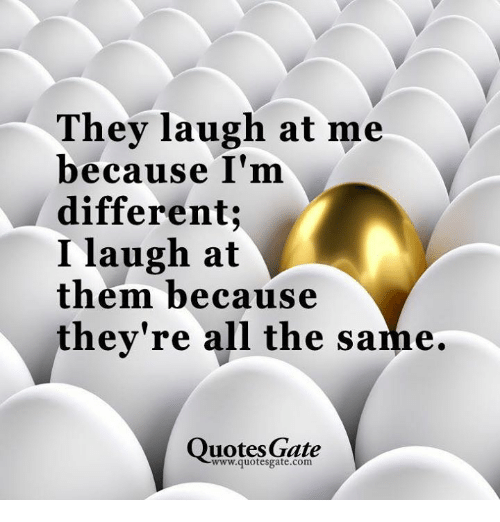 Them They Re I Because Same People Laugh Different All Because Me M Laugh I