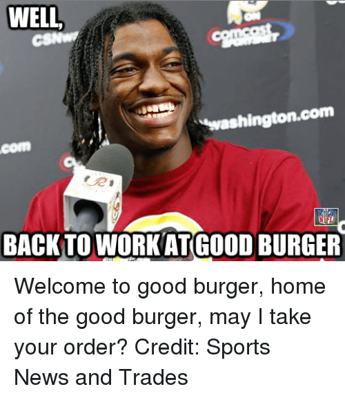 Good Burger Good Order Take May I Welcome Burger Home Your