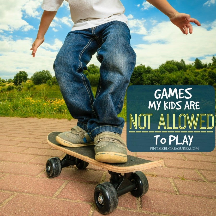Games My Kids Are Not Allowed to Play      Pint sized Treasures games kids should not play
