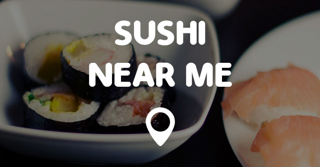Sushi Places Eat Near Me