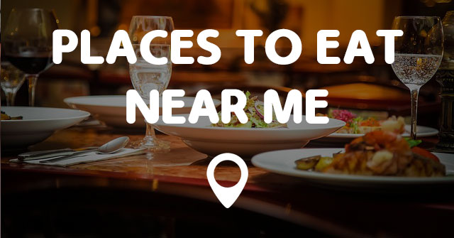 Places Eat Near Me Restaurants