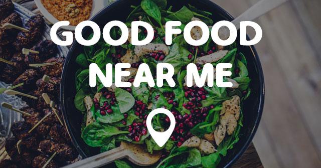 Good Food Close Me