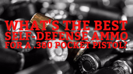 What s the best self defense ammo for a  380 pocket pistol     What s the best self defense ammo for a  380 pocket pistol