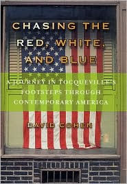Chasing the Red  White and Blue  A Journey in Tocquevelle s     Chasing the Red  White and Blue  A Journey in Tocquevelle s Fottsteps  Though Contemporary America by David Cohen  Hardcover   Barnes   Noble
