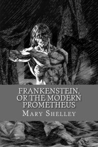 Frankenstein, or the Modern Prometheus by Mary Shelley ...