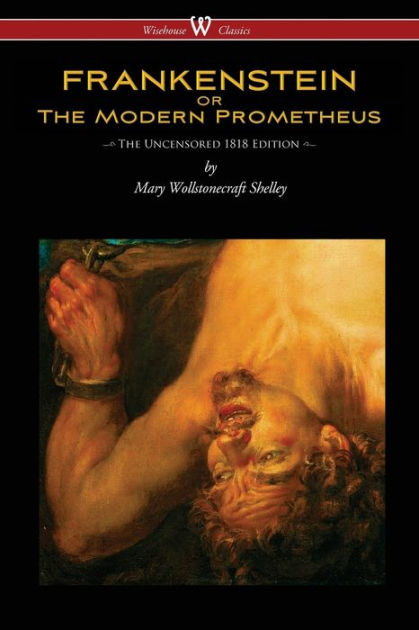 FRANKENSTEIN or The Modern Prometheus (Uncensored 1818 ...