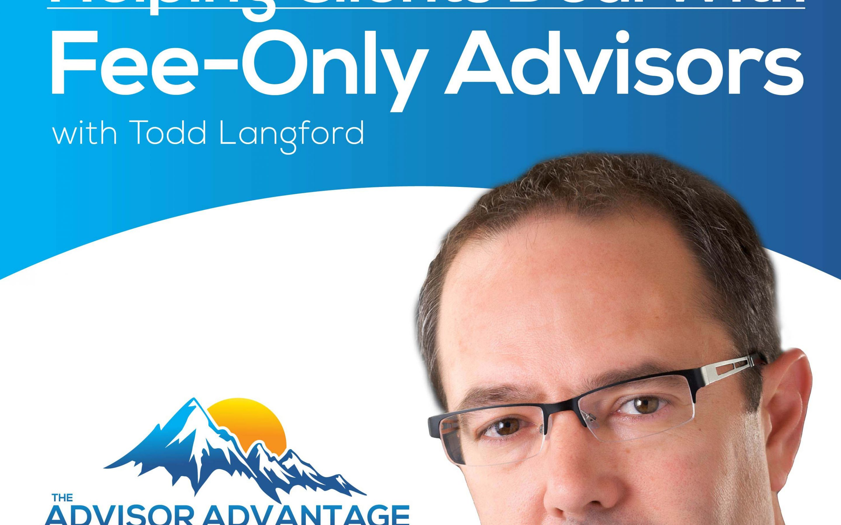 Helping Clients Deal With Fee-Only Advisors with Todd Langford – Episode 140