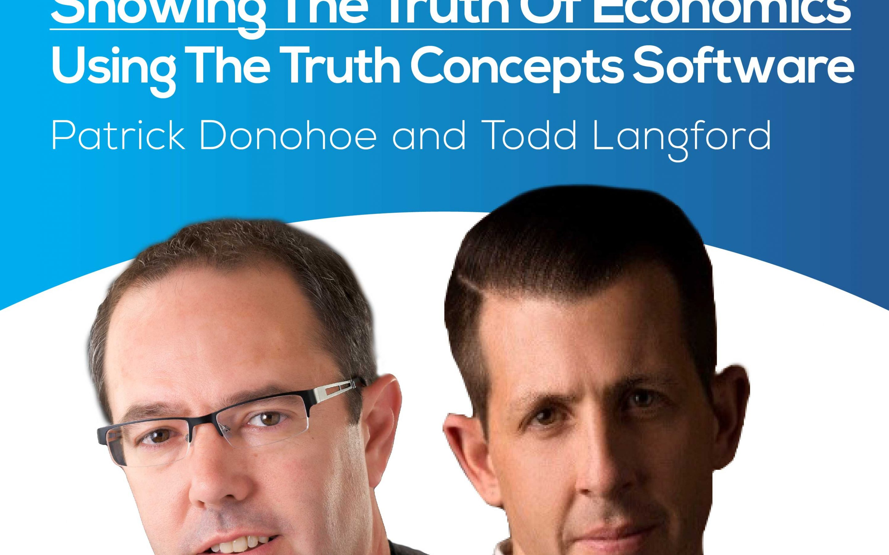 Showing The Truth Of Economics Using The Truth Concepts Software With Patrick Donohoe and Todd Langford – Bonus Episode