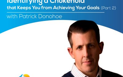 Identifying a Chokehold that Keeps You from Achieving Your Goals (Part 2) with Patrick Donohoe – Episode 162