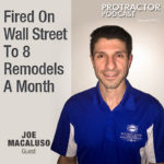 Fired On Wall Street To 8 Remodels A Month – Joe Macaluso – PP012