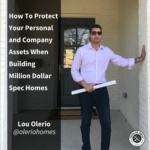 [Lou Olerio] How To Protect Your Personal and Company Assets When Building Million Dollar Spec Homes