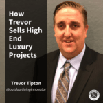 [Trevor Tipton] How Trevor Sells High End Luxury Projects