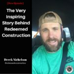 [Derek Nichelson] The Very Inspiring Story Behind Redeemed Construction