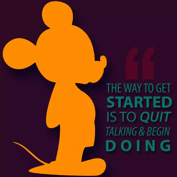 What are the most inspiring Walt Disney quotes    Quora 3  The way to get started is to quit talking and begin doing