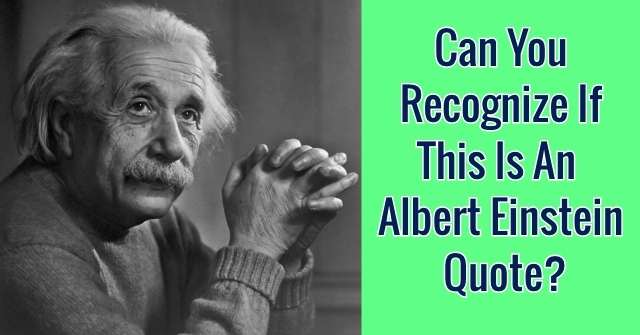 Can You Recognize If This Is An Albert Einstein Quote    QuizPug Albert Einstein was known for his brilliance and eloquence  Do you think  you can determine which of these quotes was uttered by this icon