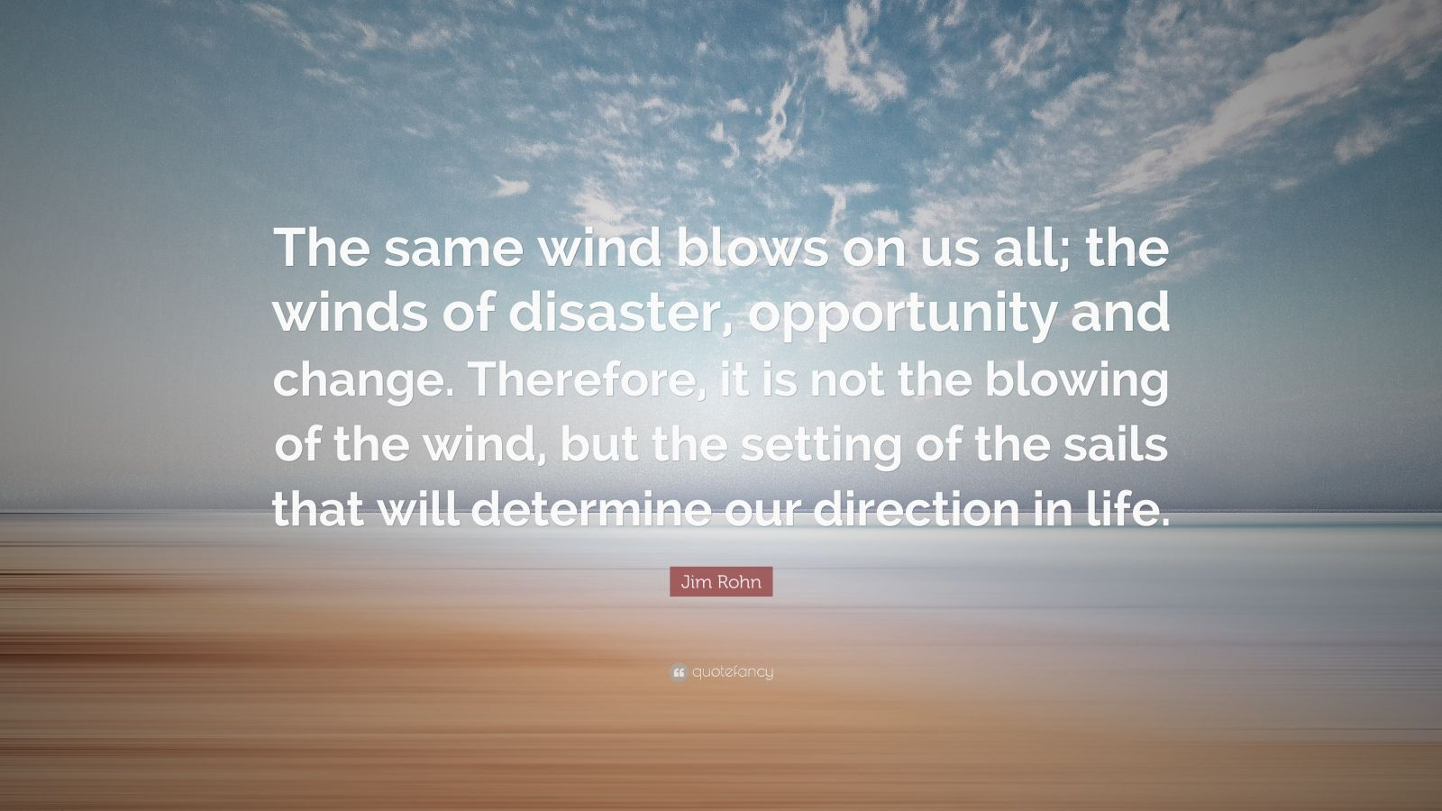 Jim Rohn Quote The Same Wind Blows On Us All The Winds