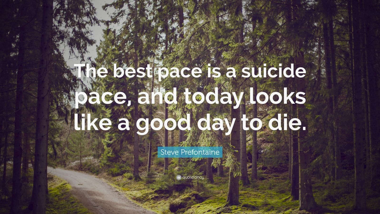 Steve Prefontaine Quote The Best Pace Is A Suicide Pace