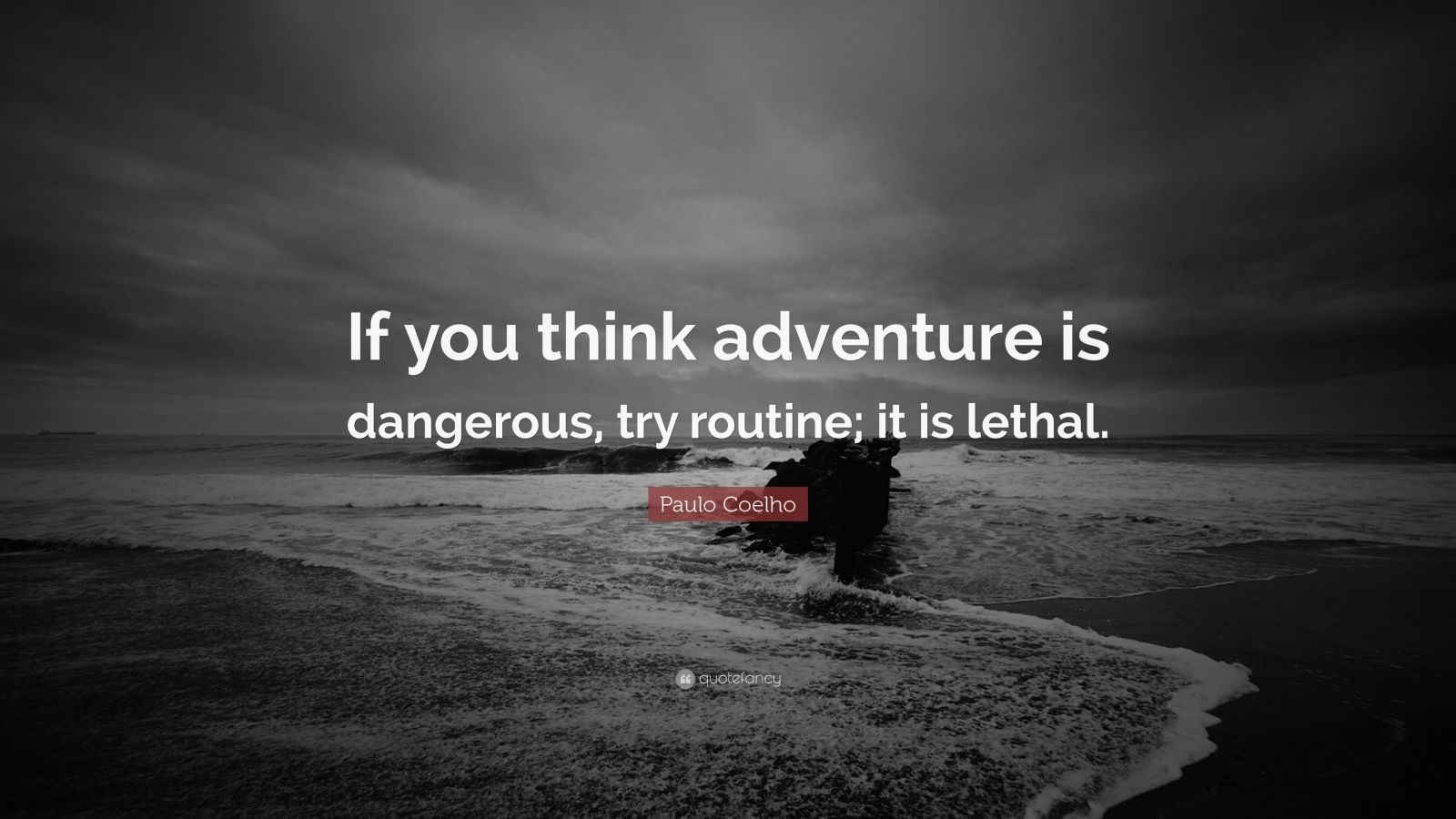 Paulo Coelho Quote If You Think Adventure Is Dangerous
