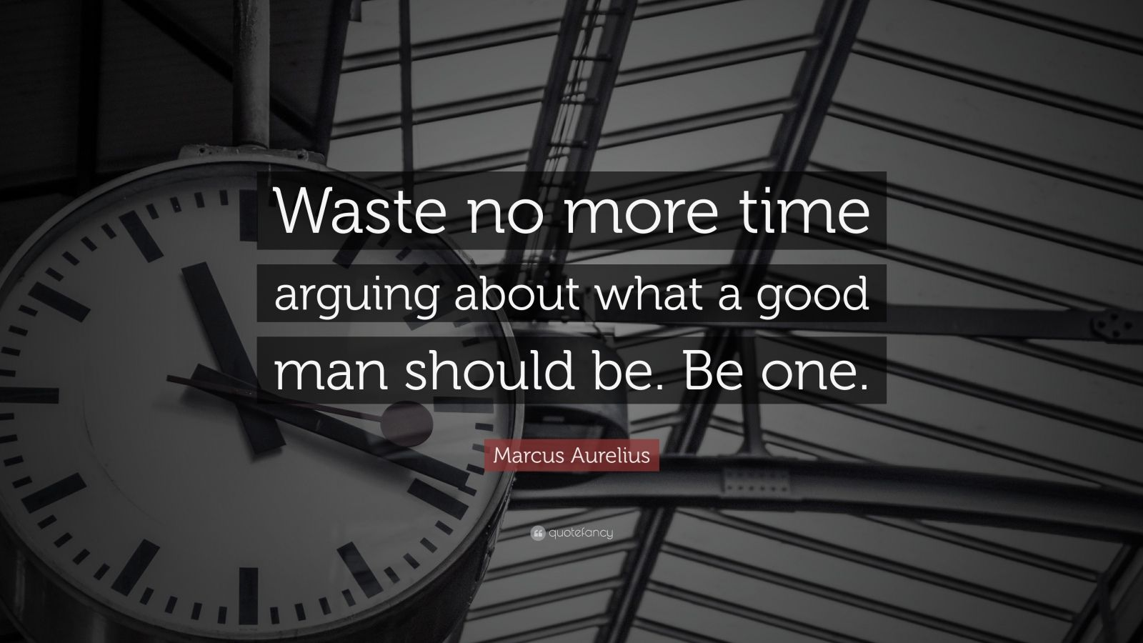 Be More About What Waste Marcus Man Be Should Good No Aurelius Time One Arguing