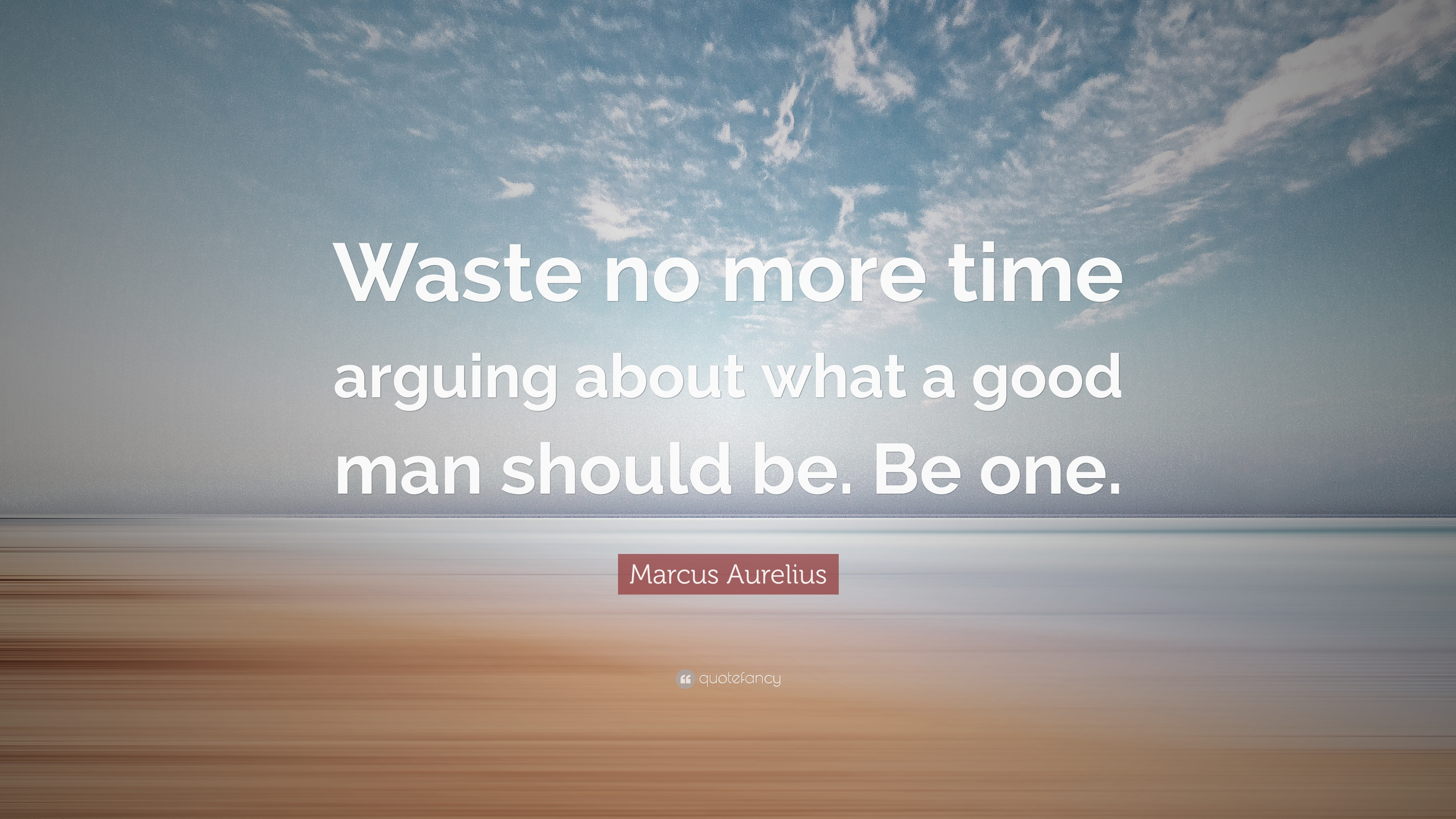 Marcus Be Arguing What About Time One Waste Good Man Aurelius Should Be More No