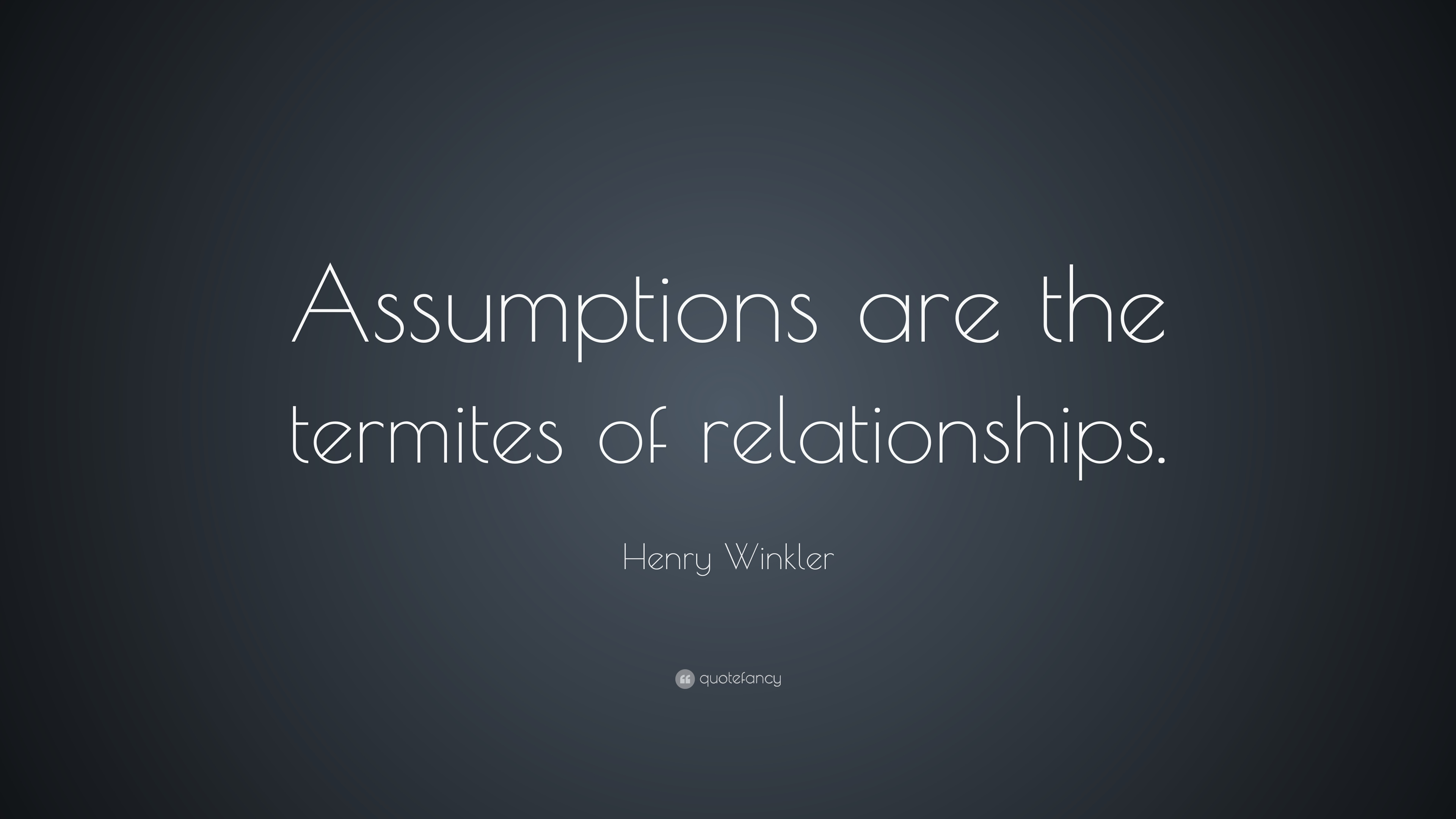 Relationship Quotes  57 wallpapers    Quotefancy Relationship Quotes     Assumptions are the termites of relationships          Henry Winkler