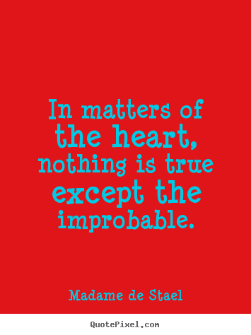 Sayings About Love In Matters Of The Heart Nothing Is