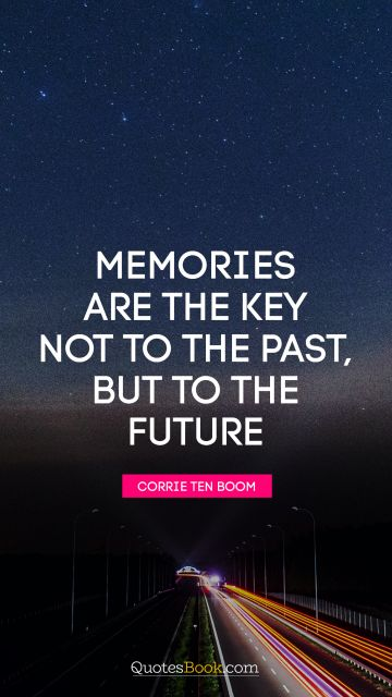 Smart Brainy Quotes   Page 4   QuotesBook     Brainy Quote   Memories are the key not to the past  but to the future
