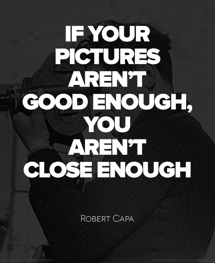 Photography Quotes  Robert Capa s most famous quote and so very true     Photography Quotes