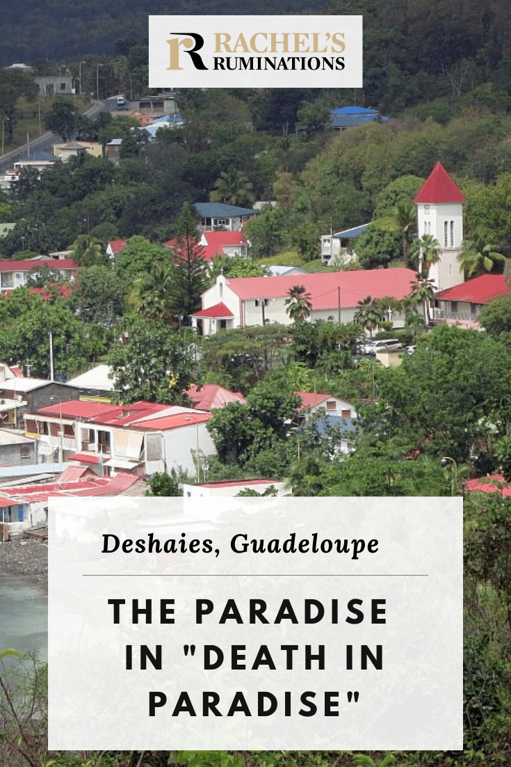 """Visiting Deshaies, Guadeloupe, the setting for the BBC series """"Death in Paradise,"""" was a bit surreal for me: so beautiful and so strangely familiar. #deathinparadise #bbc #deshaies #guadeloupe #caribbean #travel via @rachelsruminations"""
