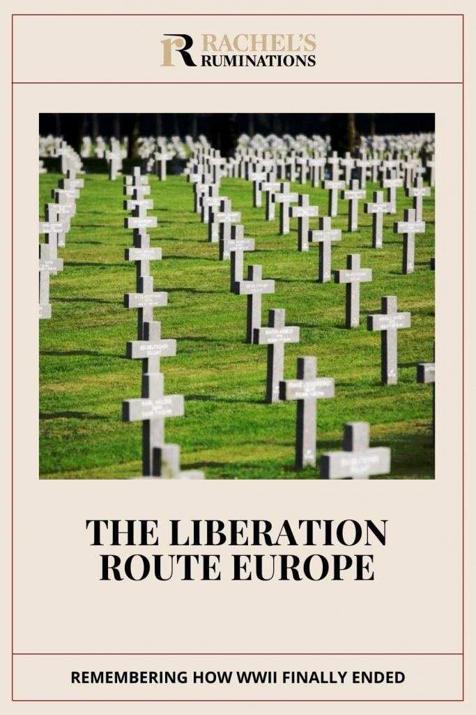 Text: The Liberation Route Europe: remembering how WWII finally ended. Image: Rows of cross-shaped gravestones