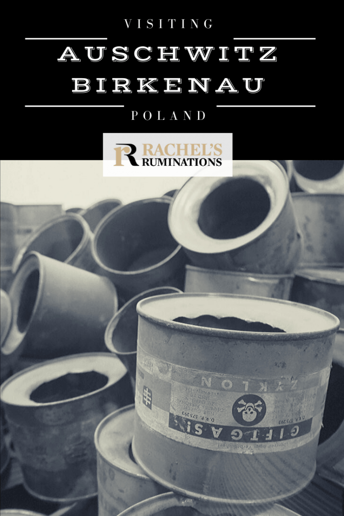 Pinnable image Text: Auschwitz Birkenau Poland and the Rachel's Ruminations logo Image: a pile of empty zyklon-b cans.
