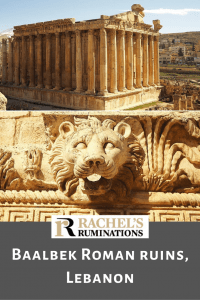 """PInnable image Text below: Rachel's Ruminations logo, followed by """"Baalbek Roman Ruins, Lebanon"""" Images above: top: the temple of Bacchus, seen from slightly above looking toward the corner of the rectangular building. Both visible sides are lined with tall columns."""