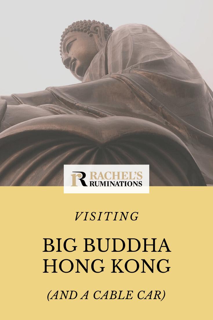 The Big Buddha on Hong Kong's Lantau Island is breathtaking because of the beauty of its mountain setting and the stunning cable car ride up to its base. #hongkong #bigbuddha #buddha #lantauisland #rachelsruminations #travel via @rachelsruminations