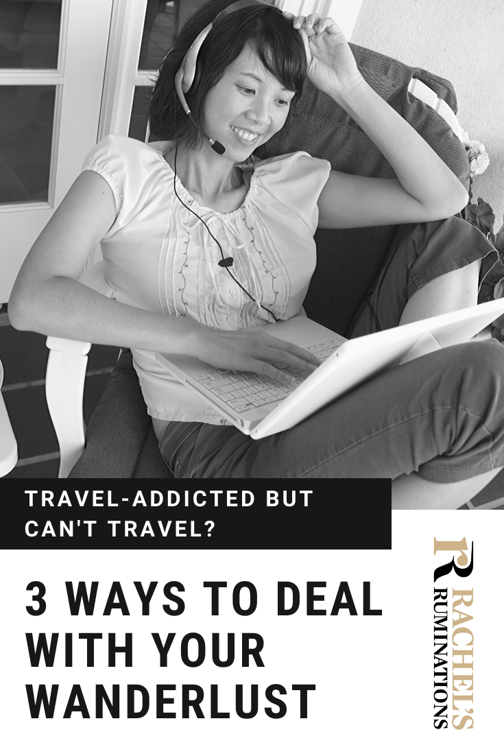 Are you travel-addicted, but COVID-19 has grounded you? Here are some things to do at home to deal with what feels almost like a physical need to travel. #travel #wanderlust #traveltips #covid-19 via @rachelsruminations