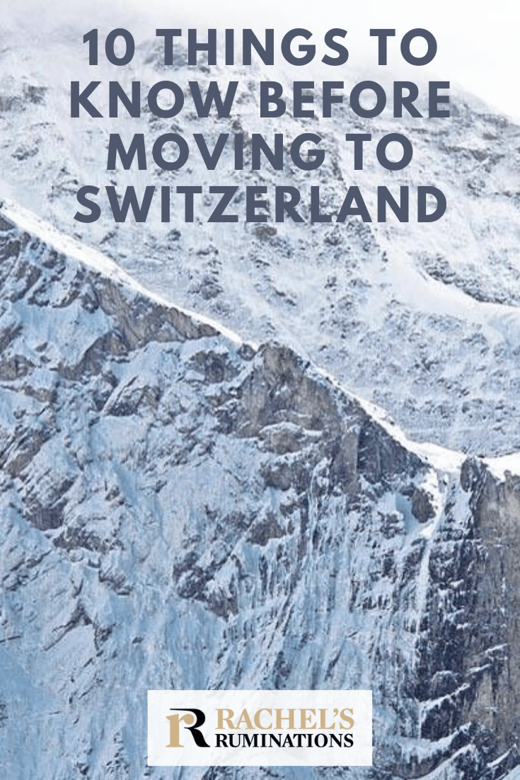 A general overview of 10 things you need to know if you are considering moving to Switzerland. Expat life takes a lot of adjustment; this is the first step. #Switzerland #expat #expatlife via @rachelsruminations