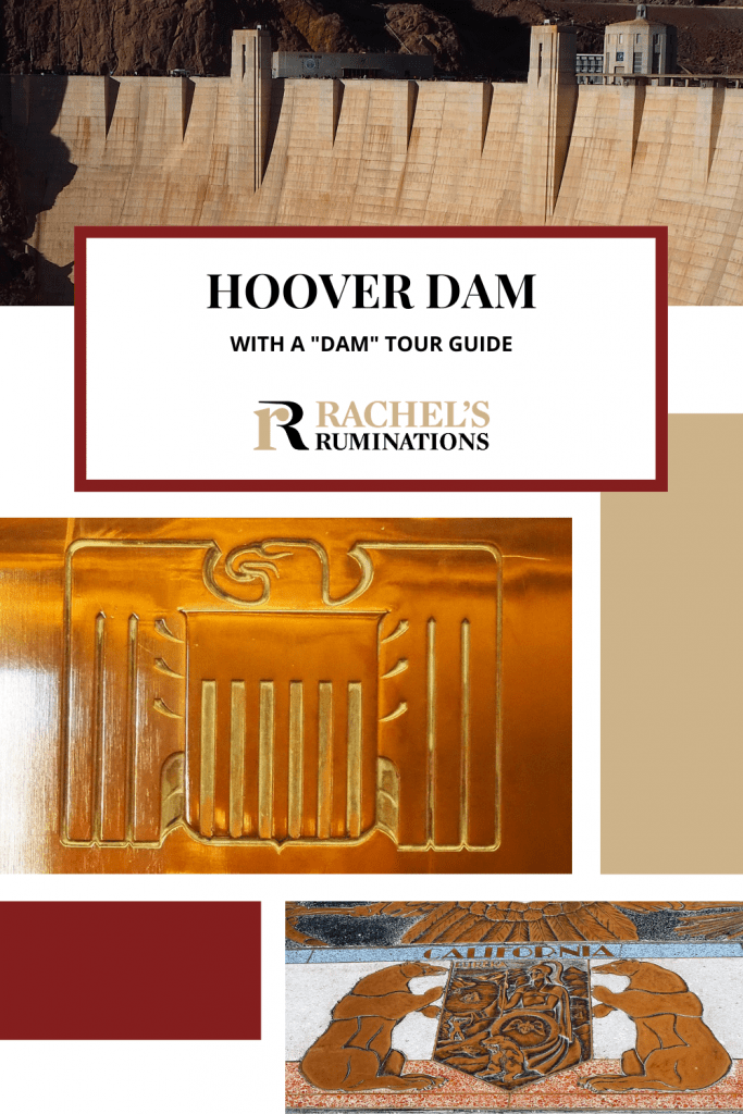 """Pinnable image Text: Visitiing Hoover Dam with a """"dam"""" tour guide Images: one of Hoover Dam, one of the bronze detail of an eagle, and one of the California seal."""