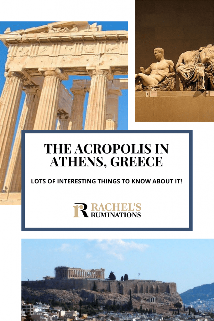 Text: Facts about the Acropolis in Athens, Greece: Lots of interesting things to know about it. (and the Rachel's Ruminations logo). Images: Above right, the pillars of the Parthanon; top left, part of the Elgin Marbles; bottom, a view of the Acropolis on a steep hill.