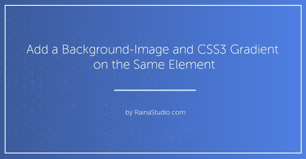 Combine a Background Image and CSS3 Gradient on the Same Element Add a Background Image and CSS3 Gradient