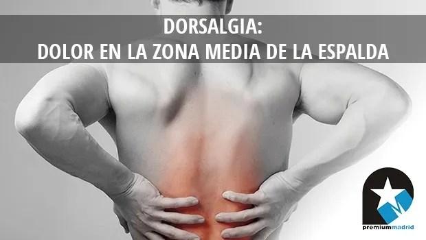 Me duele la zona media de la espalda, ¿qué tengo?- Causas -Tratamiento