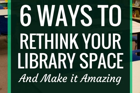 6 Ways to Rethink Your Library Space and Make It Amazing 6 Ways to Rethink Your Library Space and Make it Amazing   Over the course  of