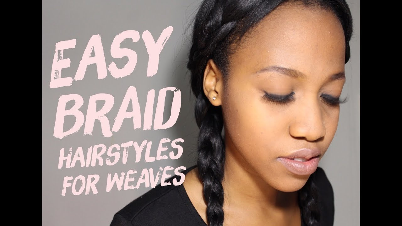 The Best 3 Easy Braid Hairstyles For Weaves Tutorial Youtube Pictures