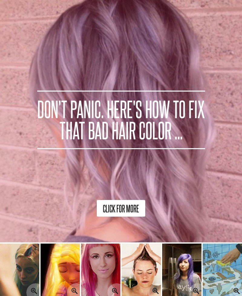 The Best Don T Panic Here S How To Fix That Bad Hair Color Hair Pictures