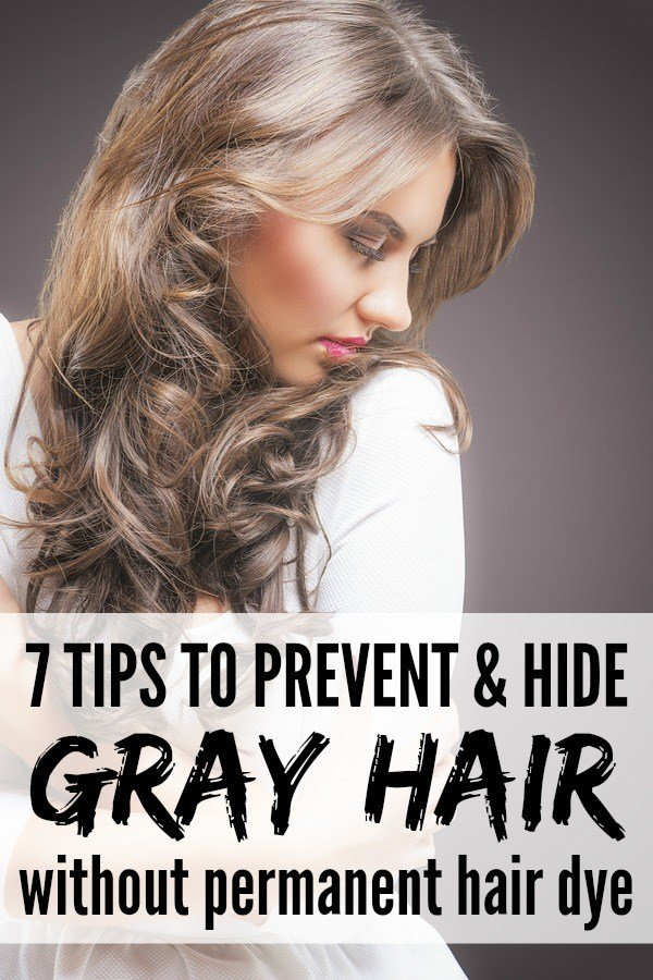 The Best 7 Tips For Preventing And Hiding Gray Hair Without Pictures
