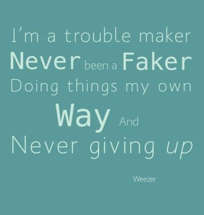 Trouble maker, song lyrics, weezer, never give up | So ...